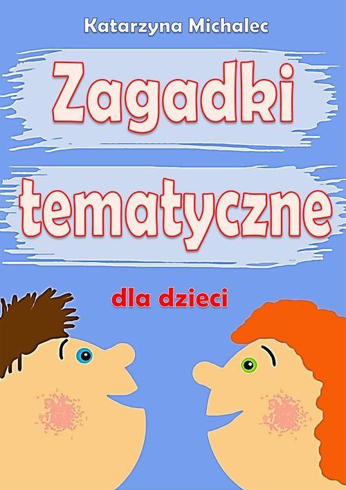Zagadki tematyczne dla dzieci - Katarzyna Michalec - ebook