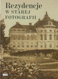 Rezydencje w starej fotografii ZAKŁADKA DO KSIĄŻEK GRATIS DO KAŻDEGO ZAMÓWIENIA