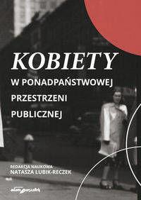 Kobiety w ponadpaństwowej przestrzeni publicznej - (red.) Natasza Lubik-Reczek