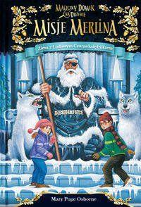 Zima z Lodowym Czarnoksiężnikiem Misje Merlina 4 Magiczny domek na drzewie - Osborne Mary Pope
