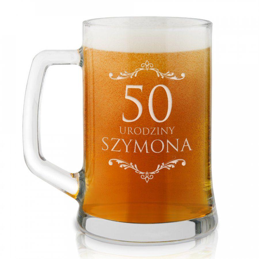 Kufel szklany do piwa z grawerem dla niego na 50 urodziny