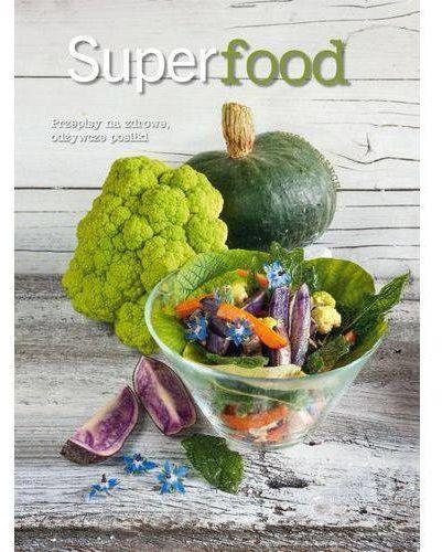 Superfood. Przepisy na zdrowe odżywcze posiłki