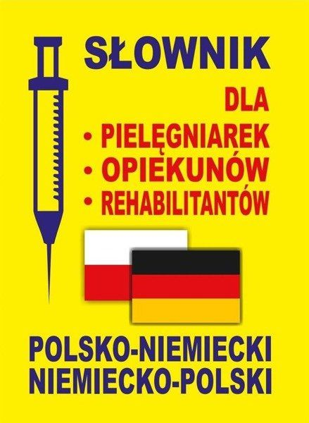 Słownik dla pielęgniarek - opiekunów - rehabilitantów polsko-niemiecki  niemiecko-polski - praca zbiorowa