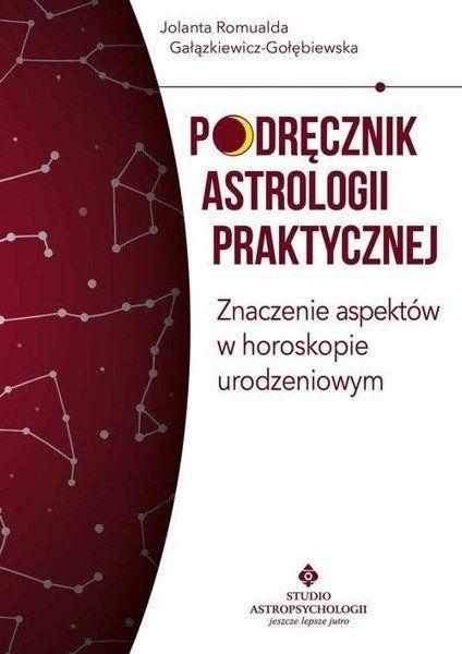 Podręcznik astrologii praktycznej. Znaczenie domów w horoskopie urodzeniowym - Jolanta Romualda Gałązkiewicz  Gołębiewska