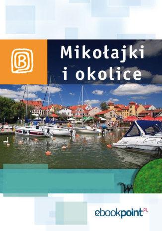 Mikołajki i okolice. Miniprzewodnik - Ebook.