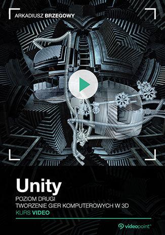 Unity. Kurs video. Poziom drugi. Tworzenie gier komputerowych 3D .