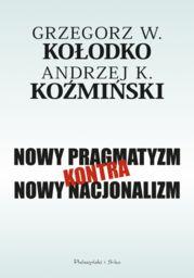 Nowy pragmatyzm kontra nowy nacjonalizm ZAKŁADKA DO KSIĄŻEK GRATIS DO KAŻDEGO ZAMÓWIENIA