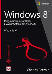 Windows 8. Programowanie aplikacji z wykorzystaniem C# i XAML - dostawa GRATIS!.