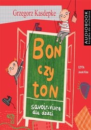 Bon czy ton. Savoir-vivre dla dzieci - Audiobook.
