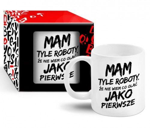 Kubek ze śmiesznym tekstem Mam tyle Roboty