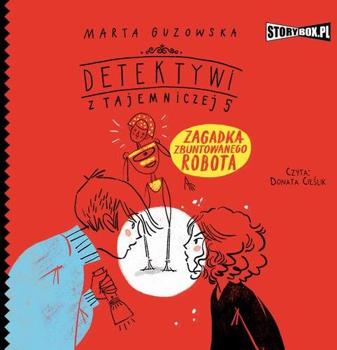 Detektywi z Tajemniczej 5. Tom 4. Zagadka zbuntowanego robota - Marta Guzowska - audiobook