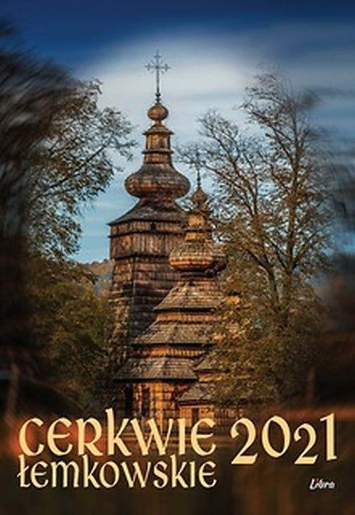 Kalendarz 2021 Cerkwie łemkowskie ZAKŁADKA DO KSIĄŻEK GRATIS DO KAŻDEGO ZAMÓWIENIA