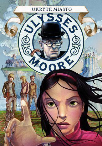 Ulysses Moore. (Tom 7). Ukryte Miasto - Ebook.