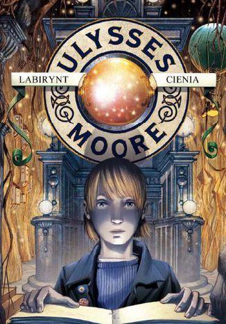 Ulysses Moore. (Tom 9). Labirynt cienia - Ebook.