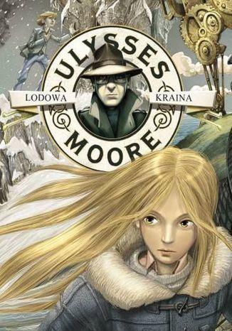 Ulysses Moore. (Tom 10). Lodowa Kraina - Ebook.