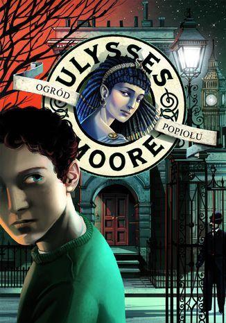 Ulysses Moore. (Tom 11). Ogród Popiołu - Ebook.
