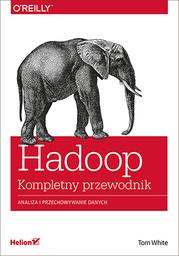 Hadoop. Komplety przewodnik. Analiza i przechowywanie danych - dostawa GRATIS!.