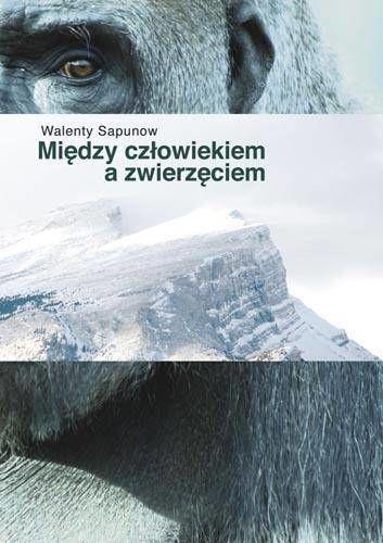 Między człowiekiem a zwierzęciem - Walenty Sapunow