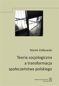 Teoria socjologiczna a transformacja społeczeństwa polskiego