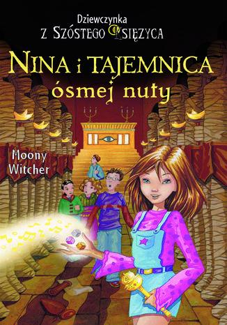 Nina i Tajemnica ósmej nuty. Tom 2. Dziewczynka z Szóstego Księżyca - Ebook.