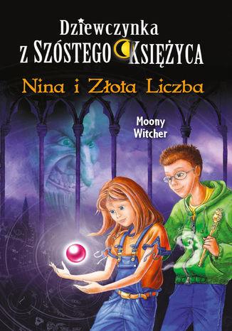 Dziewczynka z Szóstego Księżyca (#5). Nina i Złota Liczba - Ebook.