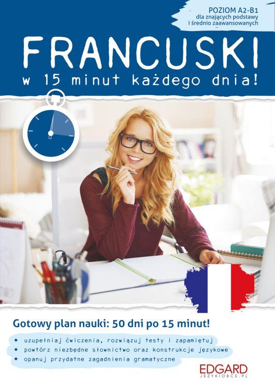 Francuski w 15 minut każdego dnia dla znających podstawy i średnio zaawansowanych ZAKŁADKA DO KSIĄŻEK GRATIS DO KAŻDEGO ZAMÓWIENIA