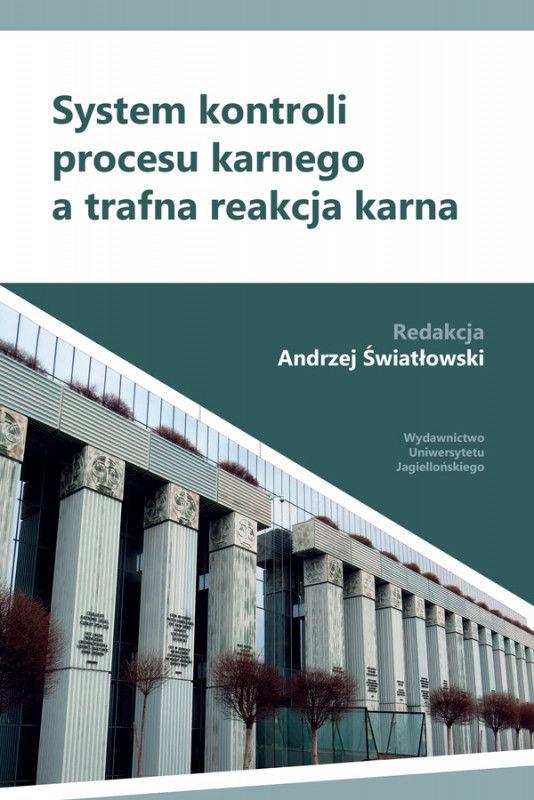 System kontroli procesu karnego a trafna reakcja karna ZAKŁADKA DO KSIĄŻEK GRATIS DO KAŻDEGO ZAMÓWIENIA
