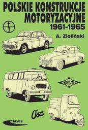 Polskie konstrukcje motoryzacyjne 1961-1965 ZAKŁADKA DO KSIĄŻEK GRATIS DO KAŻDEGO ZAMÓWIENIA