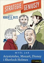 Strategie geniuszy. Myśl jak Arystoteles, Mozart, Disney i Sherlock Holmes - Ebook.