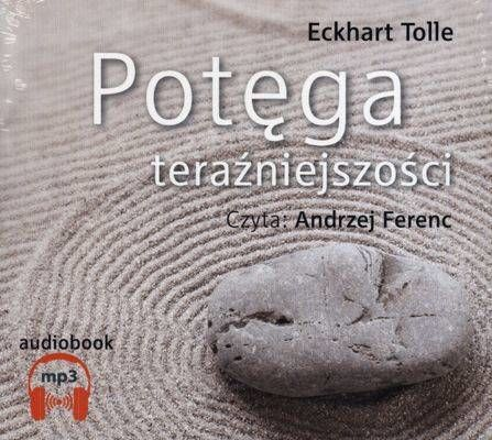 Potęga teraźniejszości - Eckhart Tolle