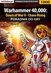 Warhammer 40,000: Dawn of War II - Chaos Rising - poradnik do gry - Ebook.