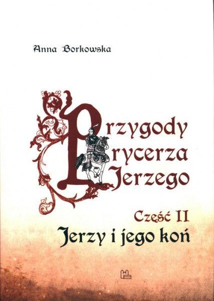 Przygody rycerza Jerzego 2 Jerzy i jego koń ZAKŁADKA DO KSIĄŻEK GRATIS DO KAŻDEGO ZAMÓWIENIA