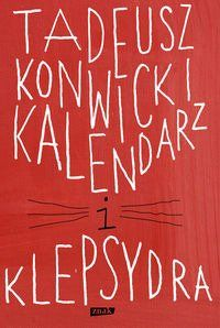 Kalendarz i klepsydra - Tadeusz Konwicki