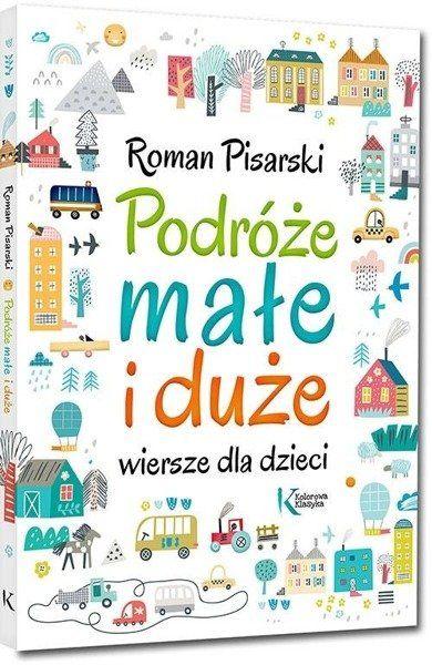 Podróże małe i duże Wiersze dla dzieci - Roman Pisarski