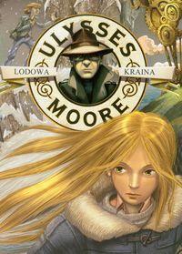 Ulysses Moore 10 Lodowa kraina ZAKŁADKA DO KSIĄŻEK GRATIS DO KAŻDEGO ZAMÓWIENIA