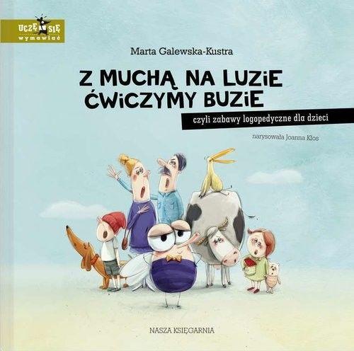 Nasza Księgarnia - z Muchą na Luzie Ćwiczymy Buzie, Czyli Zabawy Logopedyczne dla Dzieci