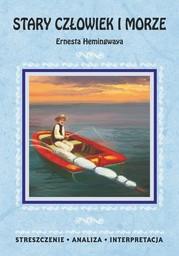 Stary człowiek i morze Ernesta Hemingwaya. Streszczenie, analiza, interpretacja - Ebook.