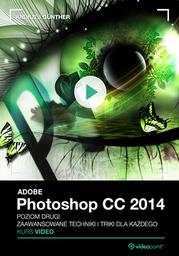 Adobe Photoshop CC. Kurs video. Poziom drugi. Zaawansowane techniki i triki dla każdego .