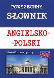 Powszechny słownik angielsko-polski. Słownik tematyczny - Ebook.