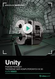 Unity. Kurs video. Poziom pierwszy. Tworzenie gier komputerowych 3D .