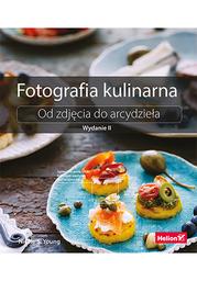 Fotografia kulinarna. Od zdjęcia do arcydzieła. Wydanie II - dostawa GRATIS!.