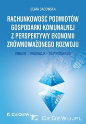 Rachunkowość podmiotów gospodarki komunalnej z perspektywy ekonomii zrównoważonego rozwoju ZAKŁADKA DO KSIĄŻEK GRATIS DO KAŻDEGO ZAMÓWIENIA