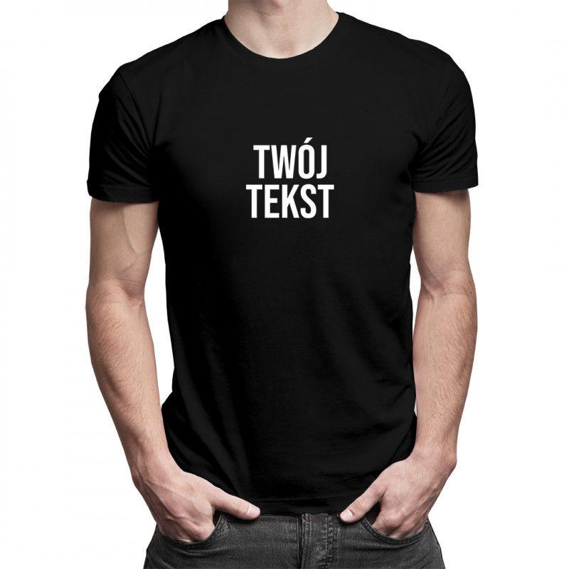 Koszulka z własnym tekstem - męska