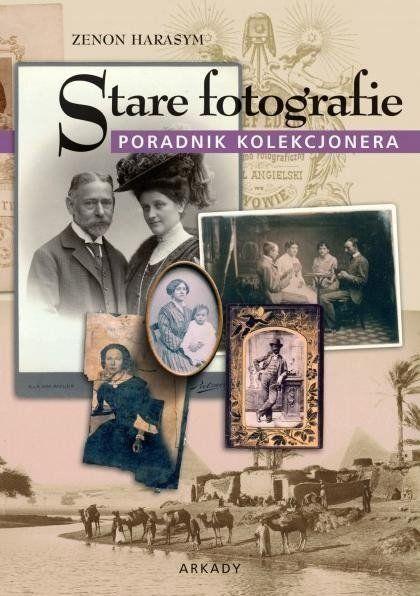 Stare fotografie. Poradnik kolekcjonera - Zenon Harasym
