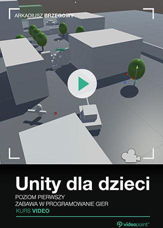 Unity dla dzieci. Zabawa w programowanie gier. Kurs video. Poziom pierwszy .