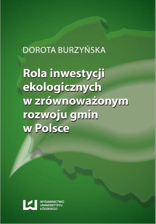 Rola inwestycji ekologicznych w zrównoważonym rozwoju gmin w Polsce - Dorota Burzyńska - ebook