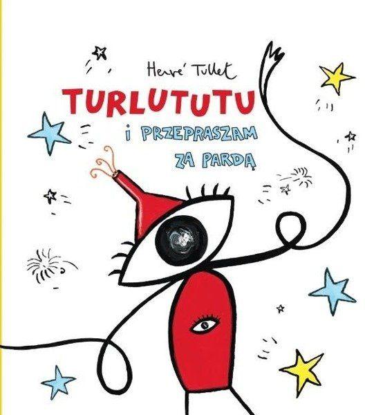 Turlututu i przepraszam za pardą - Herve Tullet