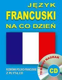 Język francuski na co dzień. Rozmówki polsko-francuskie z płytą CD ZAKŁADKA DO KSIĄŻEK GRATIS DO KAŻDEGO ZAMÓWIENIA