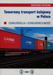 Towarowy transport kolejowy w Polsce. Konkurencja i konkurencyjność - Ebook.
