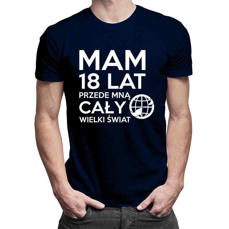 Mam 18 lat, przede mną cały świat - męska koszulka z nadrukiem